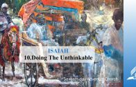 10.DOING THE UNTHINKABLE – ISAIAH | Pastor Kurt Piesslinger, M.A.
