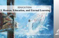 13.HEAVEN, EDUCATION AND ETERNAL LEARNING – EDUCATION | Pastor Kurt Piesslinger, M.A.