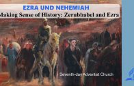 1.MAKING SENSE OF HISTORY: ZERUBBABEL AND EZRA – EZRA AND NEHEMIAH | Pastor Kurt Piesslinger, M.A.