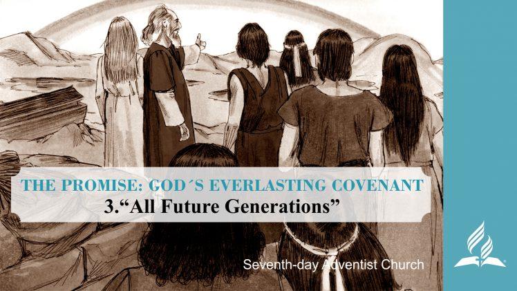 3.ALL FUTURE GENERATIONS – THE PROMISE-GOD´S EVERLASTING COVENANT   Pastor Kurt Piesslinger, M.A.