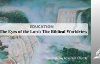 4.THE EYES OF THE LORD-THE BIBLICAL WORLDVIEW – EDUCATION | Pastor Kurt Piesslinger, M.A.