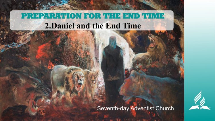 2.DANIEL AND THE END TIME – PREPARATION FOR THE END TIME | Pastor Kurt Piesslinger, M.A.