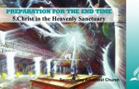 5.CHRIST IN THE HEAVENLY SANCTUARY – PREPARATION FOR THE END TIME | Pastor Kurt Piesslinger, M.A.