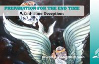 9.END-TIME DECEPTIONS – PREPARATION FOR THE END TIME | Pastor Kurt Piesslinger, M.A.