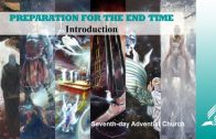 Introduction – PREPARATION FOR THE END TIME | Pastor Kurt Piesslinger, M.A.