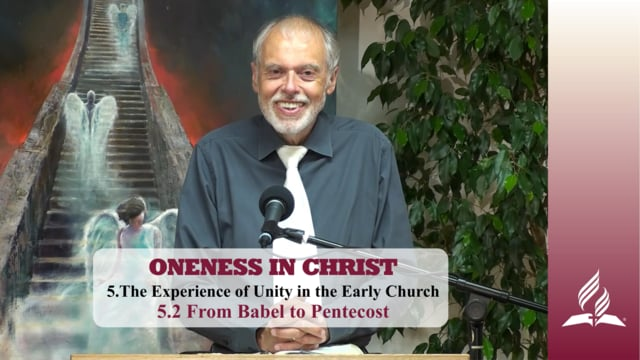 5.2 From Babel to Pentecost – THE EXPERIENCE OF UNITY IN THE EARLY CHURCH | Pastor Kurt Piesslinger, M.A.