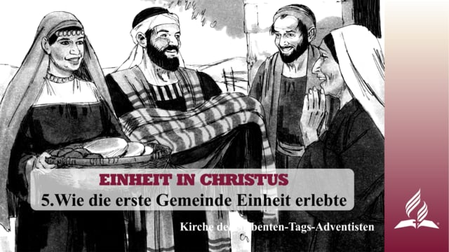 5.THE EXPERIENCE OF UNITY IN THE EARLY CHURCH – ONENESS IN CHRIST   Pastor Kurt Piesslinger, M.A.