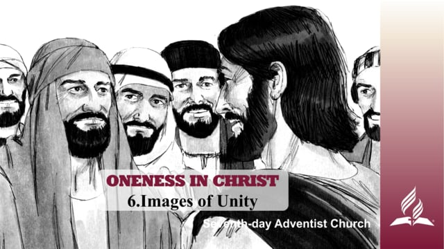 6.IMAGES OF UNITY – ONENESS IN CHRIST | Pastor Kurt Piesslinger, M.A.