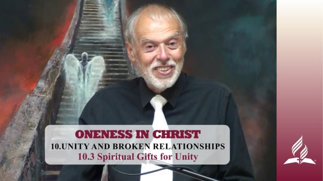 10.3 Spiritual Gifts for Unity – UNITY AND BROKEN RELATIONSHIPS | Pastor Kurt Piesslinger, M.A.