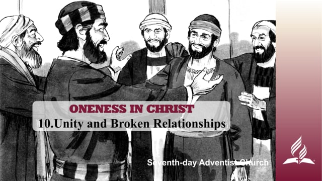 10.UNITY AND BROKEN RELATIONSHIPS – ONENESS IN CHRIST | Pastor Kurt Piesslinger, M.A.