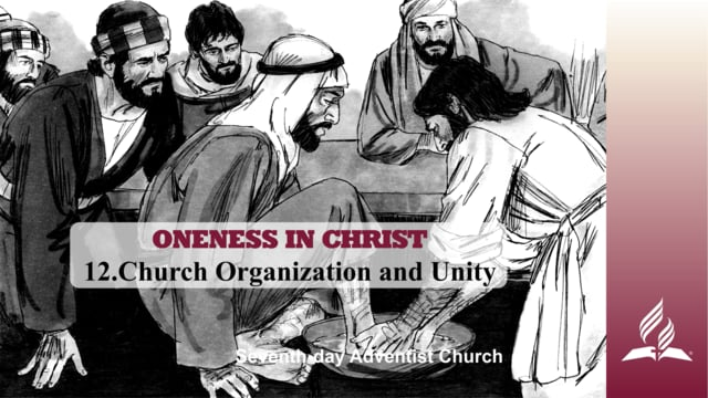 12.CHURCH ORGANIZATION AND UNITY – ONENESS IN CHRIST | Pastor Kurt Piesslinger, M.A.