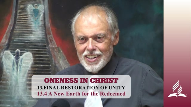 13.4 A New Earth for the Redeemed – FINAL RESTORATION OF UNITY | Pastor Kurt Piesslinger, M.A.