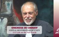 13.5 Life on the New Earth – FINAL RESTORATION OF UNITY | Pastor Kurt Piesslinger, M.A.