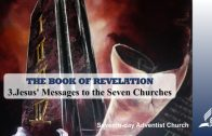 3.JESUS' MESSAGES TO THE SEVEN CHURCHES – THE BOOK OF REVELATION | Pastor Kurt Piesslinger, M.A.