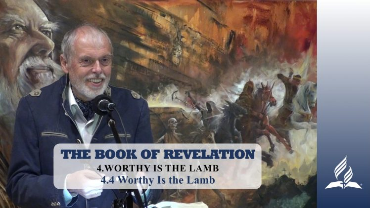 4.4 Worthy Is the Lamb – WORTHY IS THE LAMB | Pastor Kurt Piesslinger, M.A.