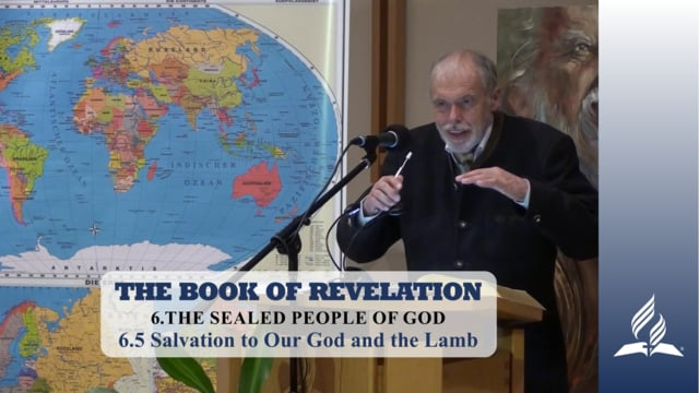 6.5 Salvation to Our God and the Lamb – THE SEALED PEOPLE OF GOD | Pastor Kurt Piesslinger, M.A.