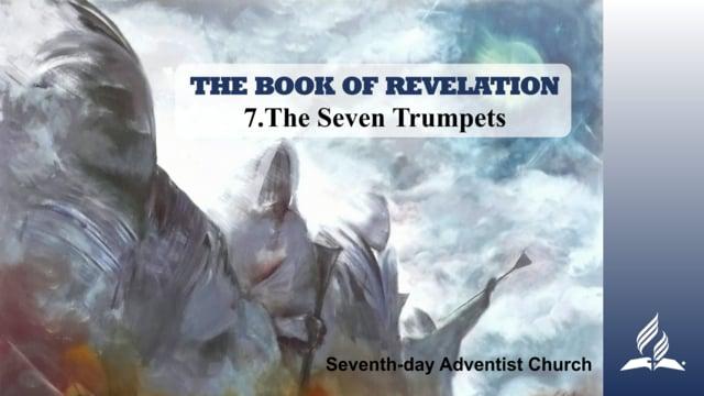 7.THE SEVEN TRUMPETS – THE BOOK OF REVELATION | Pastor Kurt Piesslinger, M.A.