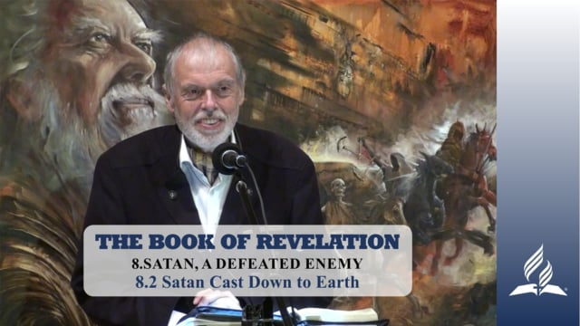 8.2 Satan Cast Down to Earth – SATAN, A DEFEATED ENEMY | Pastor Kurt Piesslinger, M.A.