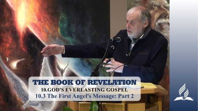 10.3 The First Angel's Message: Part 2 – GOD'S EVERLASTING GOSPEL | Pastor Kurt Piesslinger, M.A.