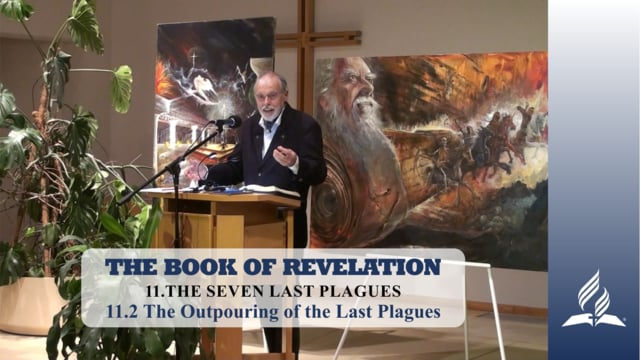 11.2 The Outpouring of the Last Plagues – THE SEVEN LAST PLAGUES | Pastor Kurt Piesslinger, M.A.