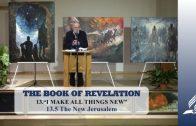 13.5 The New Jerusalem – I MAKE ALL THINGS NEW | Pastor Kurt Piesslinger, M.A.