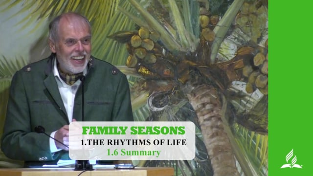 1.6 Summary – THE RHYTHM OF LIFE | Pastor Kurt Piesslinger, M.A.