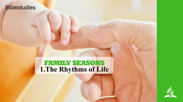 1.THE RHYTHM OF LIFE – FAMILY SEASONS | Pastor Kurt Piesslinger, M.A.