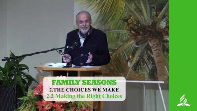 2.2 Making the Right Choices – THE CHOICES WE MAKE | Pastor Kurt Piesslinger, M.A.