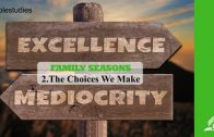 2.THE CHOICES WE MAKE – FAMILY SEASONS | Pastor Kurt Piesslinger, M.A.