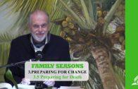 3.5 Preparing for Death – PREPARING FOR CHANGE   Pastor Kurt Piesslinger, M.A.