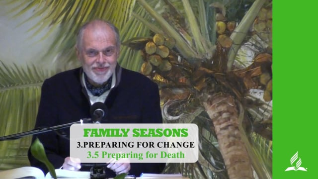 3.5 Preparing for Death – PREPARING FOR CHANGE | Pastor Kurt Piesslinger, M.A.
