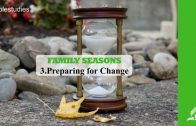 3.PREPARING FOR CHANGE – FAMILY SEASONS | Pastor Kurt Piesslinger, M.A.