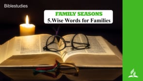 5.WISE WORDS FOR FAMILIES – FAMILY SEASONS | Pastor Kurt Piesslinger, M.A.