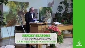 6.5 Safeguarding the Creator's Gift – THE ROYAL LOVE SONG | Pastor Kurt Piesslinger, M.A.