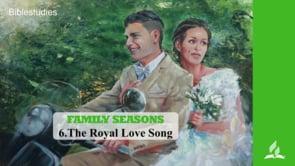 6.THE ROYAL LOVE SONG – FAMILY SEASONS  | Pastor Kurt Piesslinger, M.A.