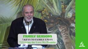7.5 Living the Love We Promise – KEYS TO FAMILY UNITY | Pastor Kurt Piesslinger, M.A.