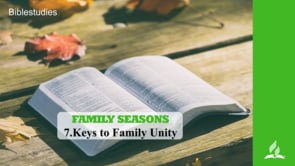 7.KEYS TO FAMILY UNITY – FAMILY SEASONS | Pastor Kurt Piesslinger, M.A.