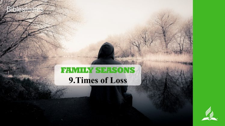 9.TIMES OF LOSS – FAMILY SEASONS | Pastor Kurt Piesslinger, M.A.