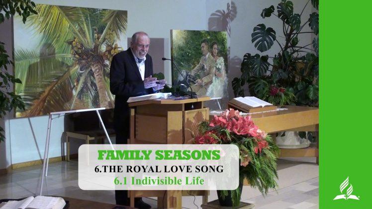 6.1 Indivisible Life – THE ROYAL LOVE SONG   Pastor Kurt Piesslinger, M.A.