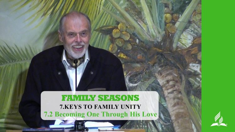 7.2 Becoming One Through His Love – KEYS TO FAMILY UNITY | Pastor Kurt Piesslinger, M.A.