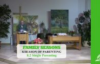 8.2 Single Parenting – SEASON OF PARENTING | Pastor Kurt Piesslinger, M.A.