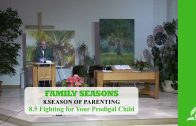 8.5 Fighting for Your Prodigal Child – SEASON OF PARENTING | Pastor Kurt Piesslinger, M.A.