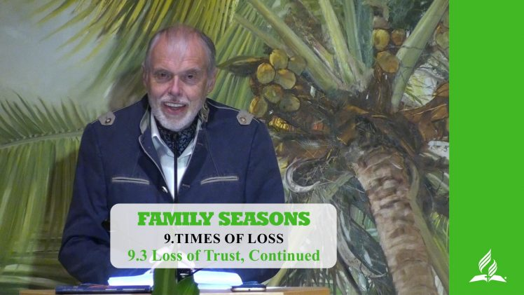 9.3 Loss of Trust, Continued – TIMES OF LOSS | Pastor Kurt Piesslinger, M.A.