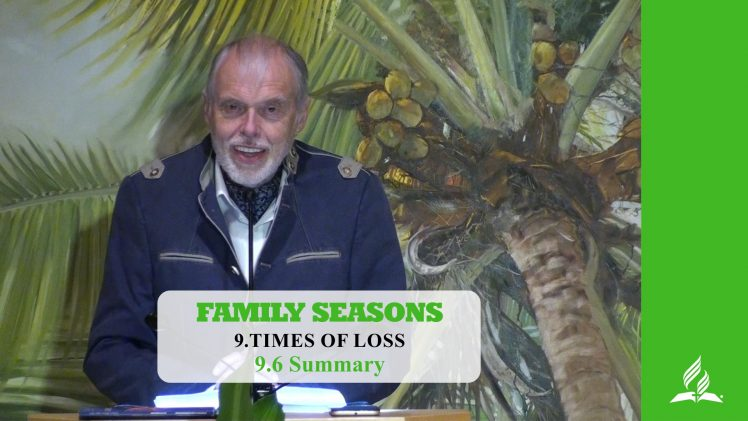 9.6 Summary – TIMES OF LOSS | Pastor Kurt Piesslinger, M.A.