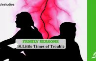 10.LITTLE TIMES OF TROUBLE – FAMILY SEASONS | Pastor Kurt Piesslinger, M.A.