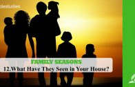 12.WHAT HAVE THEY SEEN IN YOUR HOUSE – FAMILY SEASONS  | Pastor Kurt Piesslinger, M.A.