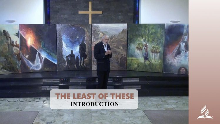 Introduction – THE LEAST OF THESE | Pastor Kurt Piesslinger, M.A.