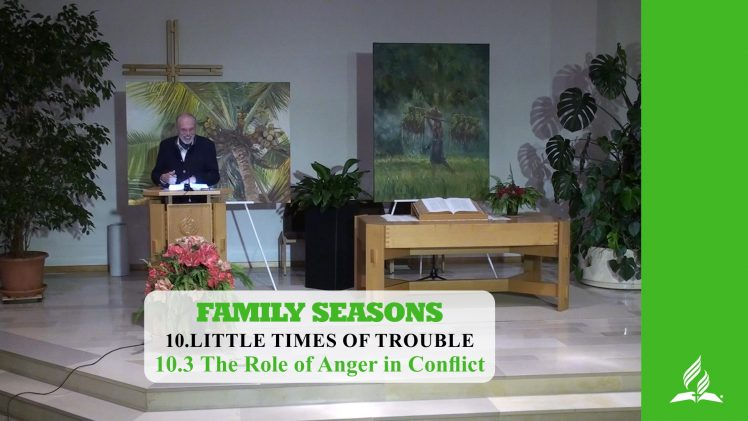 10.3 The Role of Anger in Conflict – LITTLE TIMES OF TROUBLE | Pastor Kurt Piesslinger, M.A.
