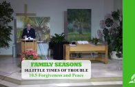 10.5 Forgiveness and Peace – LITTLE TIMES OF TROUBLE | Pastor Kurt Piesslinger, M.A.