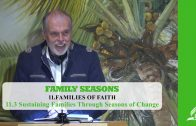 11.3 Sustaining Families Through Seasons of Change – FAMILIES OF FAITH | Pastor Kurt Piesslinger, M.A.